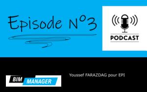 My Bim Story 3 Podcast Youssef FARZDAG pour EPI